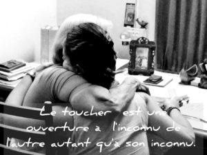 Le toucher est une ouverture à l'inconnu de l'autre autant qu'à son inconnu